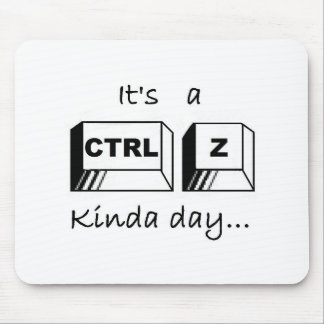 It's a Ctrl-Z Kinda Day Mouse Pad