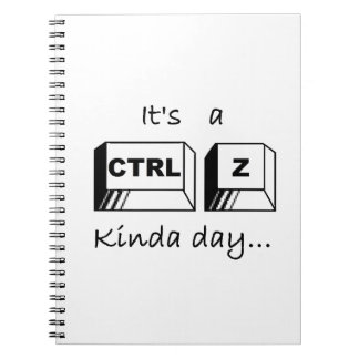 It's a Ctrl-Z Kinda Day Spiral Note Book