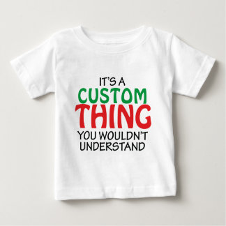 IT'S A CUSTOM THING BABY T-Shirt