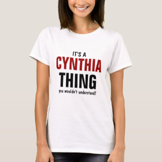 It's a Cynthia thing you wouldn't understand T-Shirt