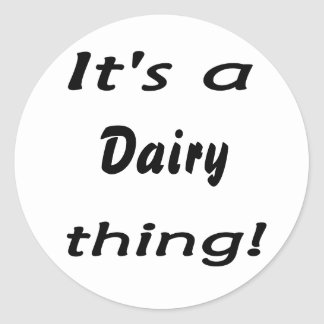It's a dairy thing! classic round sticker
