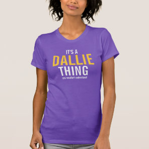 It's a Dallie thing you wouldn't understand! T-Shirt