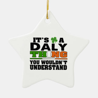 It's a Daly Thing You Wouldn't Understand. Ceramic Ornament