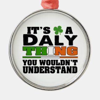 It's a Daly Thing You Wouldn't Understand. Metal Ornament