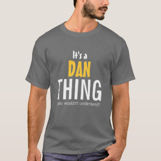 It's a Dan thing you wouldn't understand T-Shirt