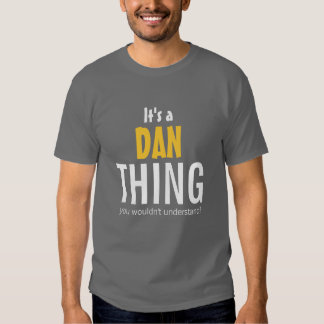 It's a Dan thing you wouldn't understand Tee Shirt