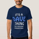 """""""it's a Dave  thing you wouldn't understand T-shirt"""