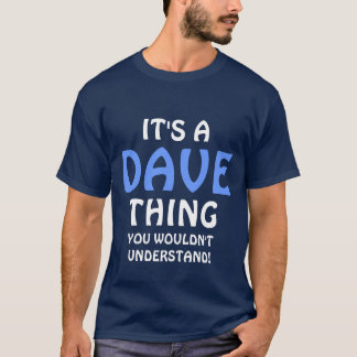"""it's a Dave  thing you wouldn't understand T-Shirt"