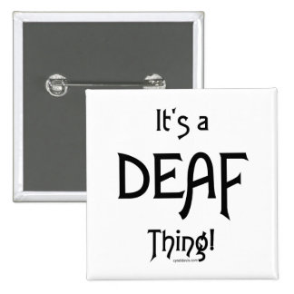It's A Deaf Thing! Pinback Button