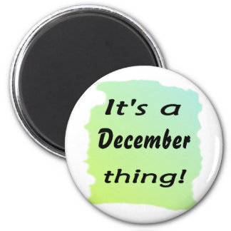 It's a December thing! 2 Inch Round Magnet