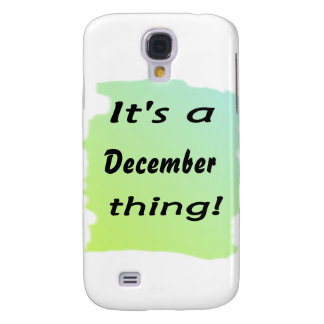 It's a December thing! Samsung Galaxy S4 Case