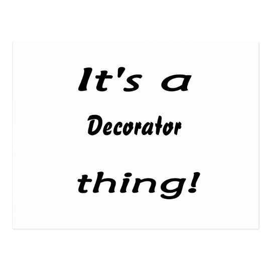It's a decorator thing! postcard