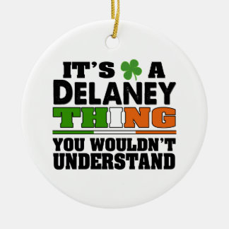 It's a Delaney Thing You Wouldn't Understand. Ceramic Ornament