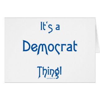 It's a Democrat Thing! Card