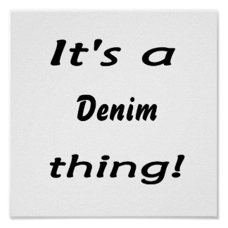 It's a denim thing! poster