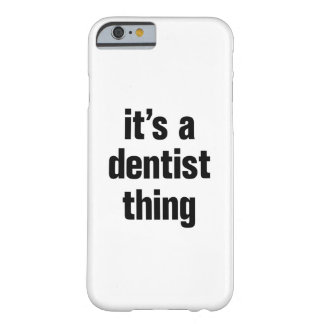 its a dentist thing barely there iPhone 6 case