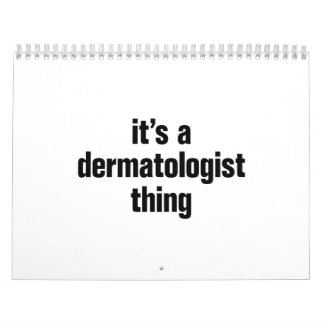 its a dermatologist calendar