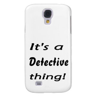 It's a detective thing! samsung galaxy s4 case