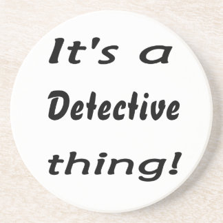 It's a detective thing! beverage coaster