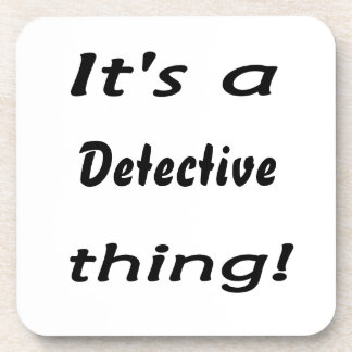 It's a detective thing! coaster