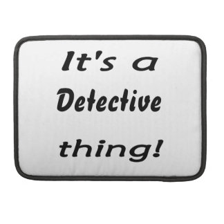 It's a detective thing! sleeve for MacBooks
