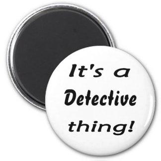 It's a detective thing! fridge magnet