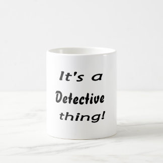 It's a detective thing! mugs