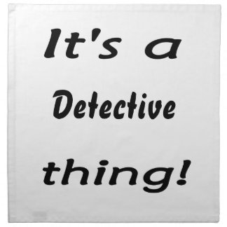 It's a detective thing! cloth napkins