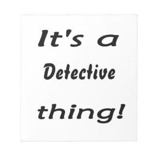 It's a detective thing! scratch pad