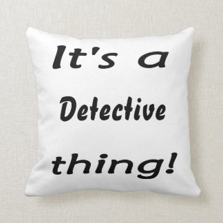 It's a detective thing! throw pillows