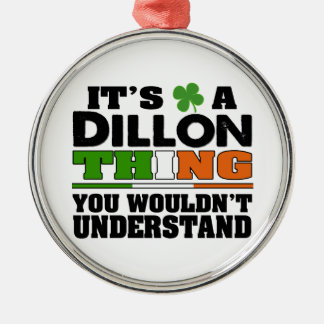 It's a Dillon Thing You Wouldn't Understand. Metal Ornament