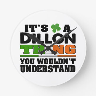It's a Dillon Thing You Wouldn't Understand. Round Clock