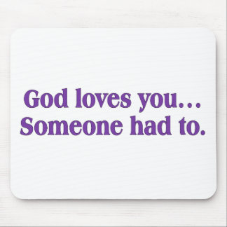 It's a dirty job, but God loves you Mouse Pad