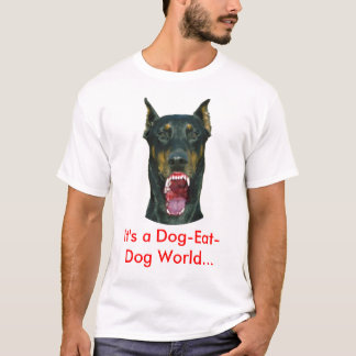 It's a dog-eat-dog world... T-Shirt