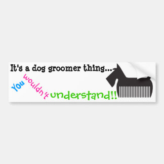 It's a dog groomer thing.. You wouldn't understand Bumper Sticker