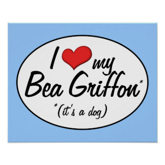 It's a Dog! I Love My Bea Griffon Poster