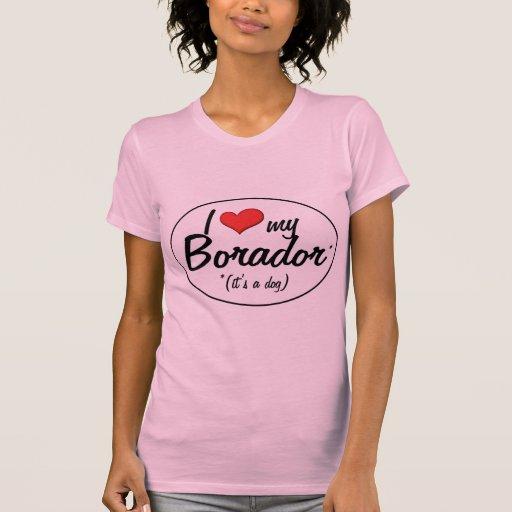 It's a Dog! I Love My Borador Tee Shirt