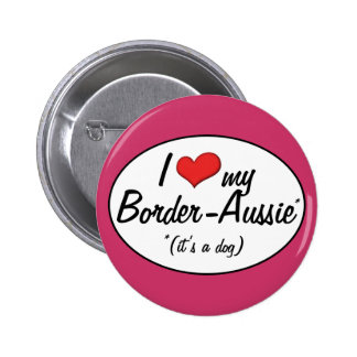 It's a Dog! I Love My Border-Aussie Buttons