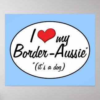 It's a Dog! I Love My Border-Aussie Poster