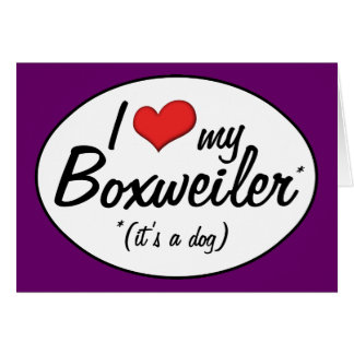 It's a Dog! I Love My Boxweiler Greeting Card