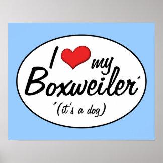 It's a Dog! I Love My Boxweiler Poster