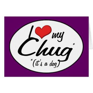 It's a Dog! I Love My Chug Card