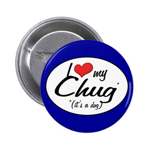 It's a Dog! I Love My Chug Pinback Buttons