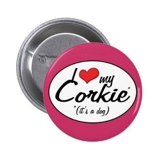 It's a Dog! I Love My Corkie Button