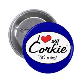 It's a Dog! I Love My Corkie Pinback Button
