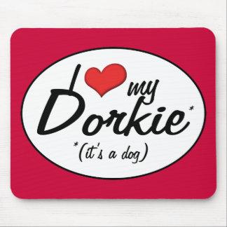 It's a Dog! I Love My Dorkie Mouse Pad