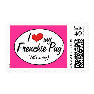 It's a Dog! I Love My Frenchie Pug Postage