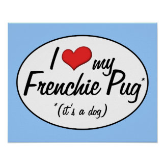 It's a Dog! I Love My Frenchie Pug Posters