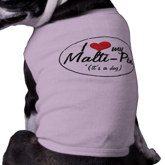 It's a Dog! I Love My Malti-Pin Pet T-shirt
