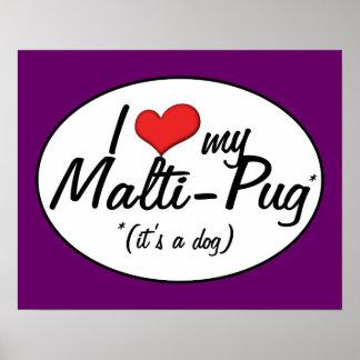 It's a Dog! I Love My Malti-Pug Poster